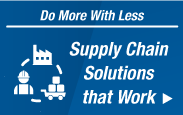 Supply Chain Solutions that work. Do More With Less.